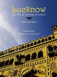 Lucknow: The City of Heritage & Culture - A Walk Through History