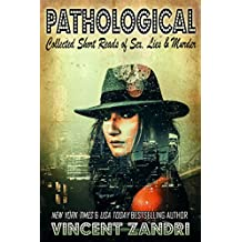Pathological: Collected Short Reads of Sex, Lies, and Murder!