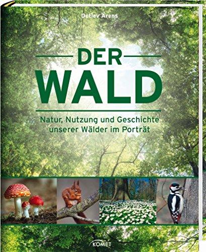 Preisvergleich Produktbild Der Wald: Natur, Nutzung und Geschichte unserer Wälder im Porträt