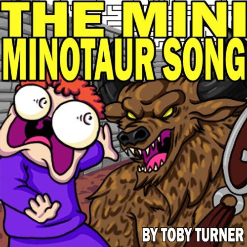 The Mini Minotaur Song (Mini-turner)
