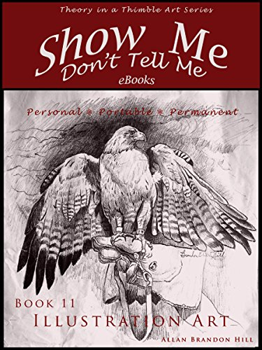 Show Me Don't Tell Me - Bk 11 Illustration Art: Theory in a Thimble Art Series (Show Me Don't Tell Me eBooks)