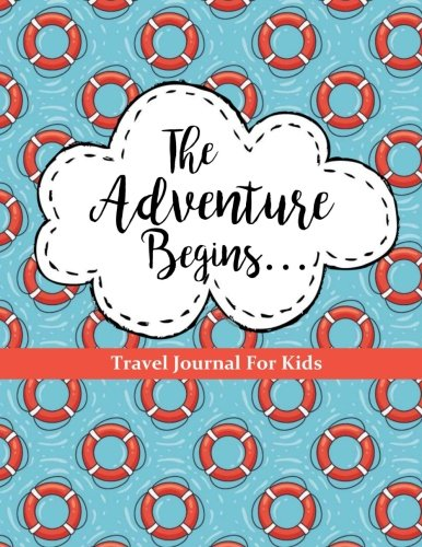 Travel Journal for Kids: The Adventure Begins: Vacation Diary for Children: 100+ Page Travel Journal with Prompts PLUS Blank Pages for Drawing or Scrapbooking (Kids Travel Journals, Band 3) (Scrapbooking Road Trip)