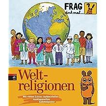 Frag doch mal die Maus! - Weltreligionen (Die Sachbuchreihe, Band 17)