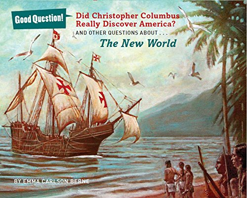 Did Christopher Columbus Really Discover America?: And Other Questions About the New World (Good Question!)