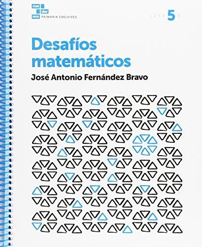 Cuadernos Desafíos matemáticos 5 por José Antonio Fernández Bravo