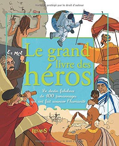 Le grand livre des héros : Le destin fabuleux de 100 personnages qui ont fait avancer l'humanité par Charlotte Grossetête