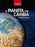 Clima. Il pianeta che cambia. Il futuro è già qui. Ediz. illustrata