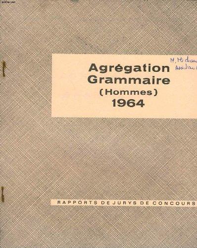 Agregation. grammaire (hommes) 1964. rapports de jury de concours.