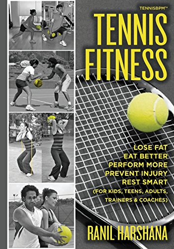 Tennis Fitness: TENNISBPM (Tennis Body Performance Matrix) Lose Fat, Eat Better, Perform More, Prevent Injury, and Rest Smart (for Kids, Teens, Adults, Trainers & Coaches)