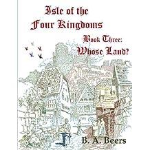 Whose Land? Isle of the Four Kingdoms (Volume 3)
