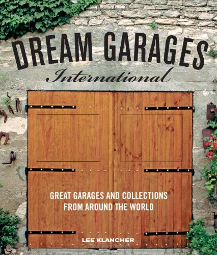 Dream Garages International: Great Garages and Collections from around the World (Dream Car Garage)