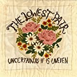 Songtexte von The Lowest Pair - Uncertain as It Is Uneven