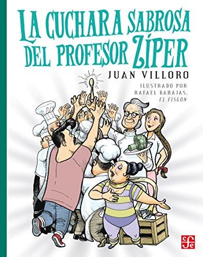 La cuchara sabrosa del profesor Zíper (Libros Para Ninos) por Juan Villoro