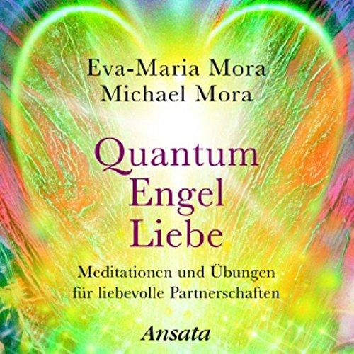 Quantum Engel Liebe (CD): Meditationen und Übungen für liebevolle Partnerschaften