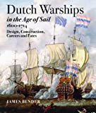 Dutch Warships in the Age of Sail 1600 - 1714: Desisgns, Construction, Careers & Fates