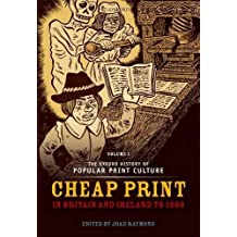Oxford History of Popular Print Culture: Volume One: Cheap Print in Britain and Ireland to 1660 (The Oxford History of Popular Print Culture)
