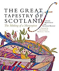 The Great Tapestry of Scotland: The Making of a Masterpiece by Susan Mansfield (2014-10-01)