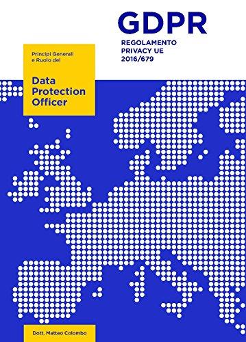 Regolamento Privacy UE 2016/679: Principi generali e Ruolo del Data Protection Officer