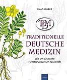 TDM Traditionelle Deutsche Medizin: Wie uns das uralte Heilpflanzenwissen heute hilft