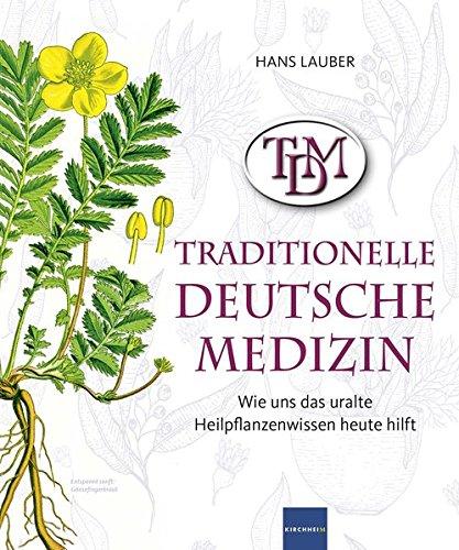 TDM Traditionelle Deutsche Medizin: Wie uns das uralte Heilpflanzenwissen heute hilft (Uraltes Heilmittel)