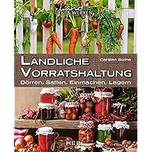 Ländliche Vorratshaltung: Einmachen – Kochen – Konservieren (Land & Werken)