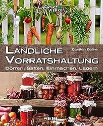Ländliche Vorratshaltung: Einmachen - Kochen - Konservieren (Land & Werken)