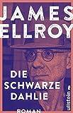 Die schwarze Dahlie: Roman (Das L.A.-Quartett, Band 1) - James Ellroy