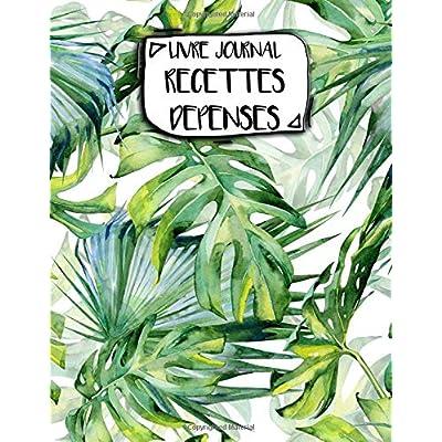 Livre Journal Recettes Dépenses: A4 -106 pages - Plantes et Cactus - couverture souple glossy - AutoEntrepreneur - Budget - micro BIC - micro BNC