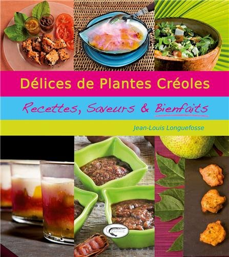 Délices de plantes créoles : Recettes, saveurs & bienfaits