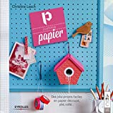 P Comme Papier. Des Jolis Projets Faciles en Papier Decoupe Plie Colle
