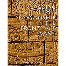 Seagoing Ships and Seamanship in the Bronze Age Levant (Ed Rachal Foundation Nautical Archaeology Series)