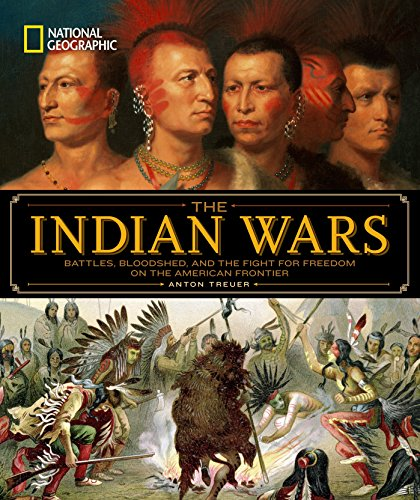 National Geographic The Indian Wars: Battles, Bloodshed, and the Fight for Freedom on the American Frontier - Indian American Wars