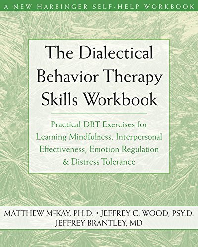 The Dialectical Behavior Therapy Skills Workbook: Practical DBT Exercises for Learning Mindfulness, Interpersonal Effectiveness, Emotion Regulation, and ... Self-Help Workbook) (English Edition)