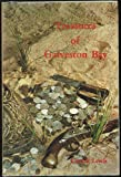 The treasures of Galveston Bay: Facts and legends of hidden, lost, and buried treasures located in the Galveston Bay area