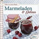 Marmeladen & Gelees: Gutes aus meiner Küche