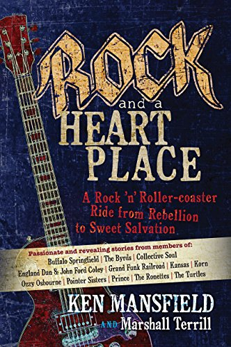 Rock and a Heart Place: A Rock 'n' Roll Rollercoaster Ride from Rebellion to Sweet Salvation by Ken Mansfield (1-Jun-2015) Hardcover
