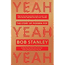 Yeah Yeah Yeah: The Story of Modern Pop: Written by Bob Stanley, 2014 Edition, Publisher: Faber & Faber [Paperback]