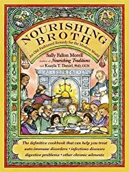 Nourishing Broth: An Old-Fashioned Remedy for the Modern World by Sally Fallon Morell (2014-09-30)