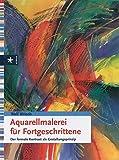 Aquarellmalerei für Fortgeschrittene: Der formale Kontrast als Gestaltungsprinzip - Wolf Wrisch