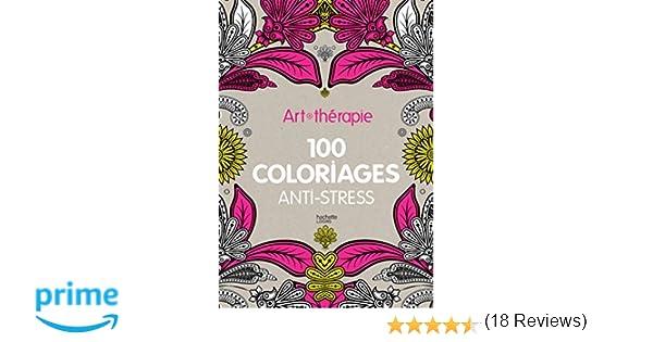 art thrapie 100 coloriages anti stress amazoncouk hachette 9782012307148 books
