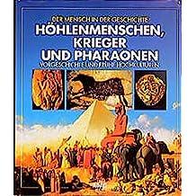 Mensch in der Geschichte: Höhlenmenschen, Krieger, Pharaone