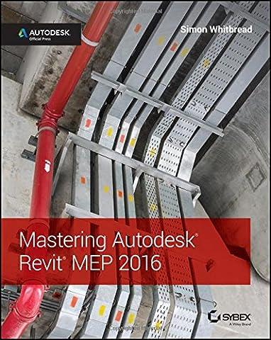 Mastering Autodesk Revit MEP 2016: Autodesk Official (Mastering Computer)