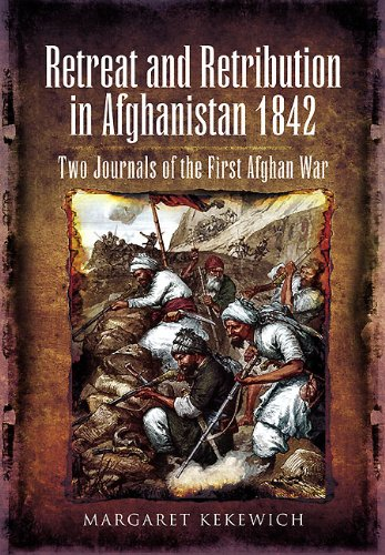 Retreat and Retribution in Afghanistan, 1842: Two Journals of the First Afghan War (English Edition)