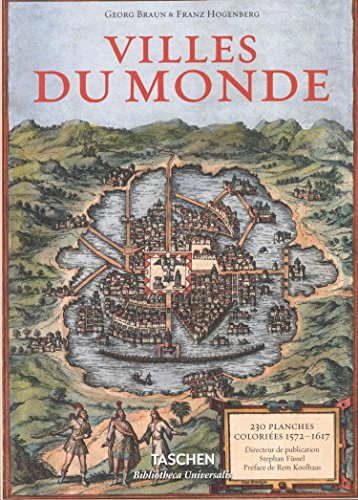 Villes du monde : Des gravures révolutionnent l'image du monde, 230 planches coloriées (1572-1617) par Georg Braun, Franz Hogenberg, Collectif