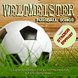 Weltmeister Fussball Songs (Die grössten Stadion erprobten Fussball Hits zur Weltmeisterschaft)