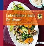 Leberfasten nach Dr. Worm: Das innovative Low-Carb-Programm gegen die Fettleber - Nicolai Worm