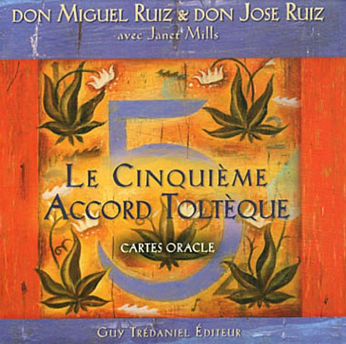Le Cinquième Accord Toltèque : Cartes oracle par Don Miguel Ruiz