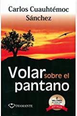 Volar Sobre el Pantano (Spanish Edition) by Carlos Cuauhtemoc Sanchez(1905-06-26) Broché