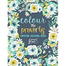 Colour The Proverbs: Inspired To Grace: Christian Colouring Books: Modern Florals Cover with Calligraphy & Lettering Design (Inspirational & ... for Relaxation, Prayer & Stress Relief)