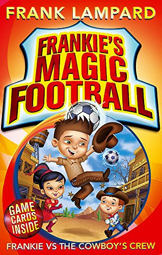 Frankie vs The Cowboy's Crew: Book 3 (Frankie's Magic Football)